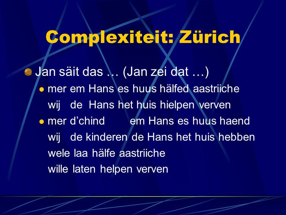 Complexiteit: Zürich Jan säit das … (Jan zei dat …) mer em Hans es huus hälfed aastriiche wij de Hans het huis hielpen verven mer d'chind em Hans es huus haend wij de kinderen de Hans het huis hebben wele laa hälfe aastriiche wille laten helpen verven