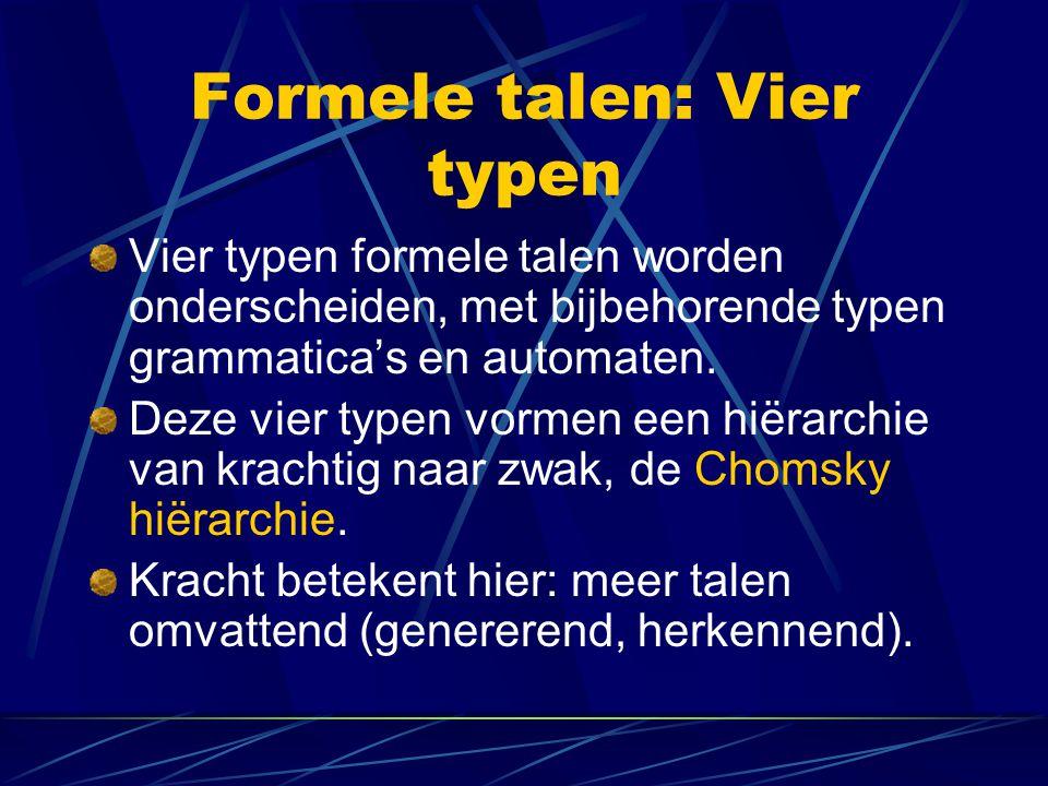 Formele talen: Basisbegrippen Noties bij een (formele) grammatica: Startsymbool: S Niet-terminaal symbool: categorie Terminaal symbool: ook element van het alfabet Nul:  (of iets dergelijks) Voorbeeld:S  NP VP N  man
