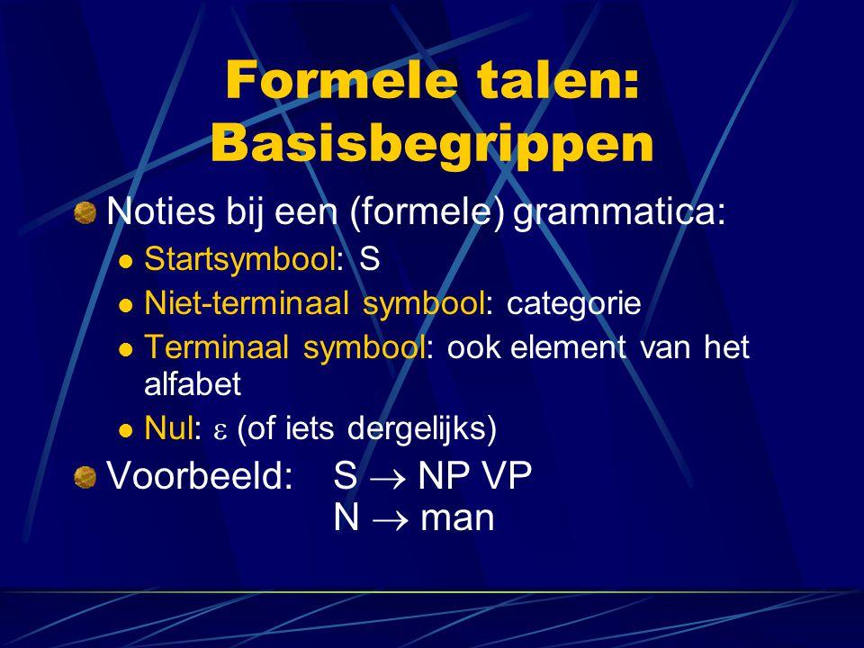 Formele talen: Basisbegrippen Noties bij een (formele) grammatica: Startsymbool: S Niet-terminaal symbool: categorie Terminaal symbool: ook element va