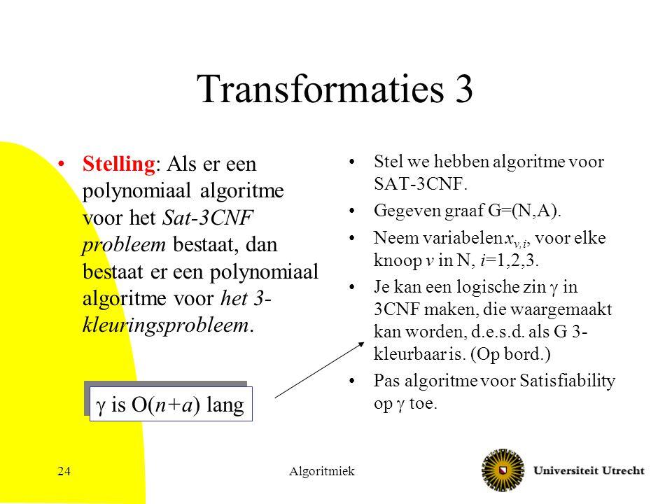 Algoritmiek24 Transformaties 3 Stelling: Als er een polynomiaal algoritme voor het Sat-3CNF probleem bestaat, dan bestaat er een polynomiaal algoritme voor het 3- kleuringsprobleem.