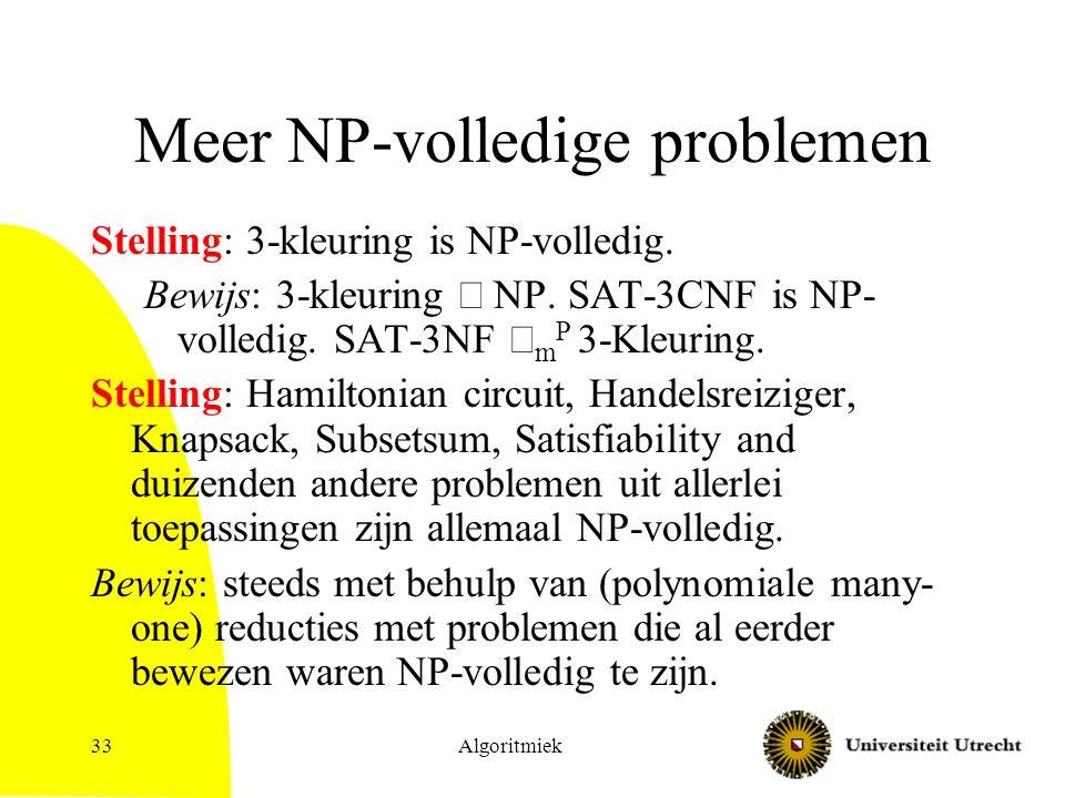 Algoritmiek33 Meer NP-volledige problemen Stelling: 3-kleuring is NP-volledig. Bewijs: 3-kleuring  NP. SAT-3CNF is NP- volledig. SAT-3NF  m P 3-Kleu