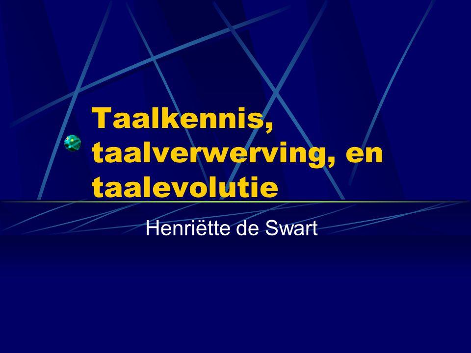 Taalkennis, taalverwerving, en taalevolutie Henriëtte de Swart