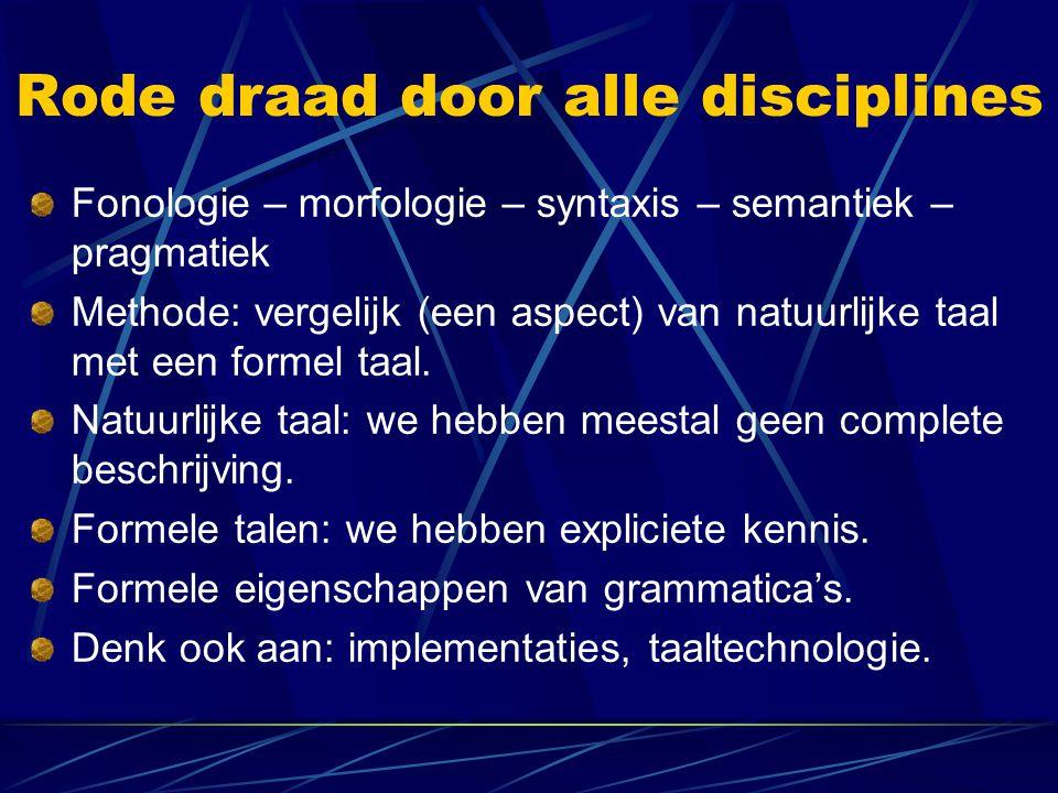 Rode draad door alle disciplines Fonologie – morfologie – syntaxis – semantiek – pragmatiek Methode: vergelijk (een aspect) van natuurlijke taal met e