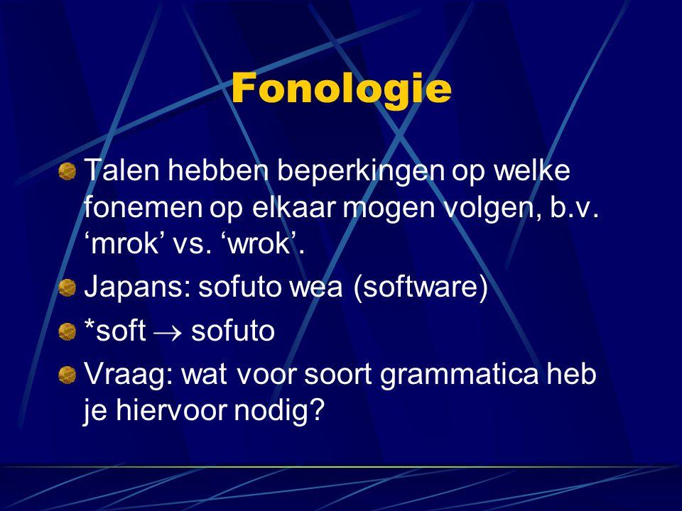 Fonologie Talen hebben beperkingen op welke fonemen op elkaar mogen volgen, b.v. 'mrok' vs. 'wrok'. Japans: sofuto wea (software) *soft  sofuto Vraag
