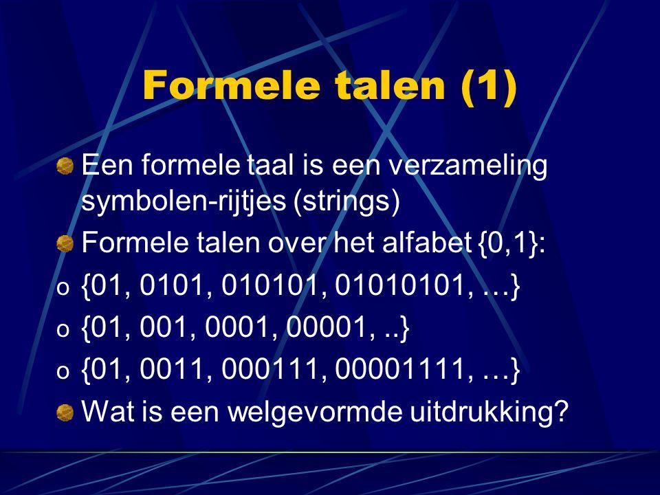 Formele talen (1) Een formele taal is een verzameling symbolen-rijtjes (strings) Formele talen over het alfabet {0,1}: o {01, 0101, 010101, 01010101,