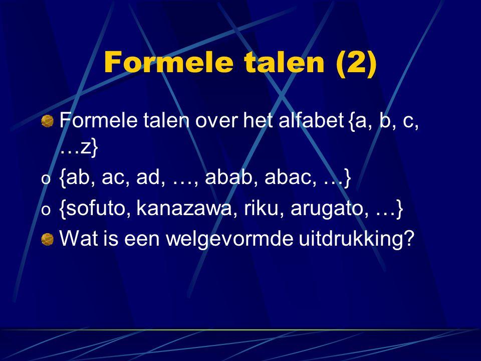 Formele talen (2) Formele talen over het alfabet {a, b, c, …z} o {ab, ac, ad, …, abab, abac, …} o {sofuto, kanazawa, riku, arugato, …} Wat is een welg