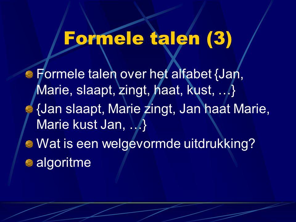 Formele talen (3) Formele talen over het alfabet {Jan, Marie, slaapt, zingt, haat, kust, …} {Jan slaapt, Marie zingt, Jan haat Marie, Marie kust Jan,