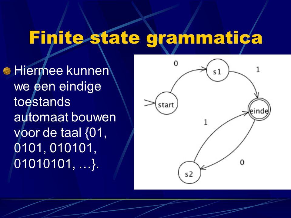 Finite state grammatica Hiermee kunnen we een eindige toestands automaat bouwen voor de taal {01, 0101, 010101, 01010101, …}.
