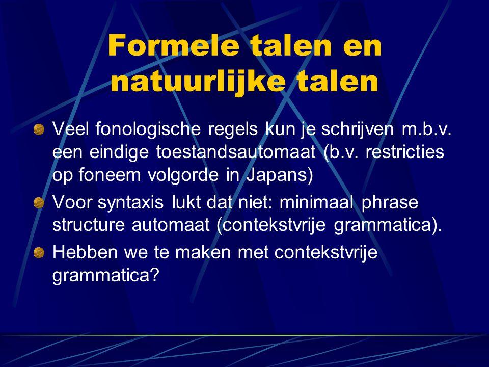 Formele talen en natuurlijke talen Veel fonologische regels kun je schrijven m.b.v. een eindige toestandsautomaat (b.v. restricties op foneem volgorde
