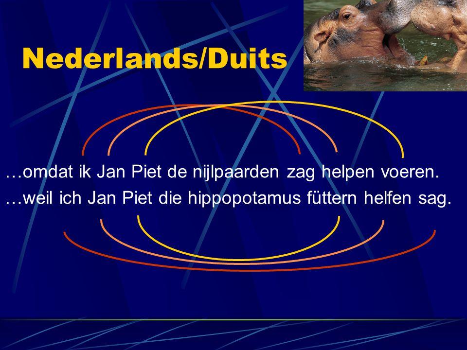 Nederlands/Duits …omdat ik Jan Piet de nijlpaarden zag helpen voeren. …weil ich Jan Piet die hippopotamus füttern helfen sag.