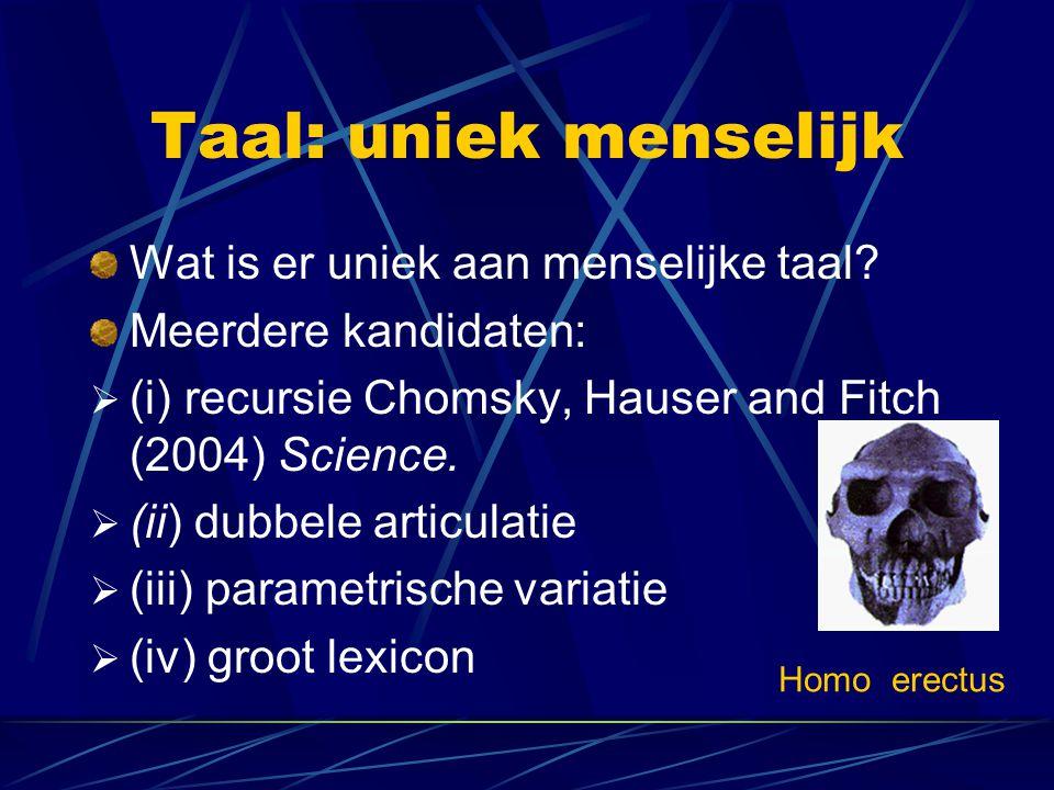 Taal: uniek menselijk Wat is er uniek aan menselijke taal? Meerdere kandidaten:  (i) recursie Chomsky, Hauser and Fitch (2004) Science.  (ii) dubbel
