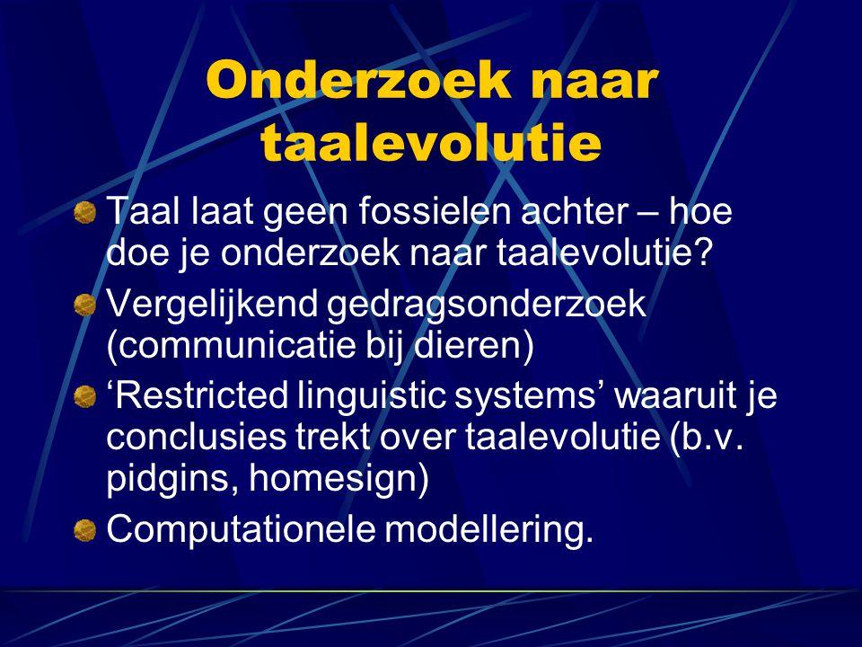 Onderzoek naar taalevolutie Taal laat geen fossielen achter – hoe doe je onderzoek naar taalevolutie? Vergelijkend gedragsonderzoek (communicatie bij
