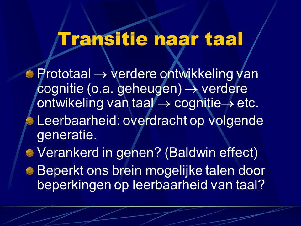 Transitie naar taal Prototaal  verdere ontwikkeling van cognitie (o.a. geheugen)  verdere ontwikeling van taal  cognitie  etc. Leerbaarheid: overd