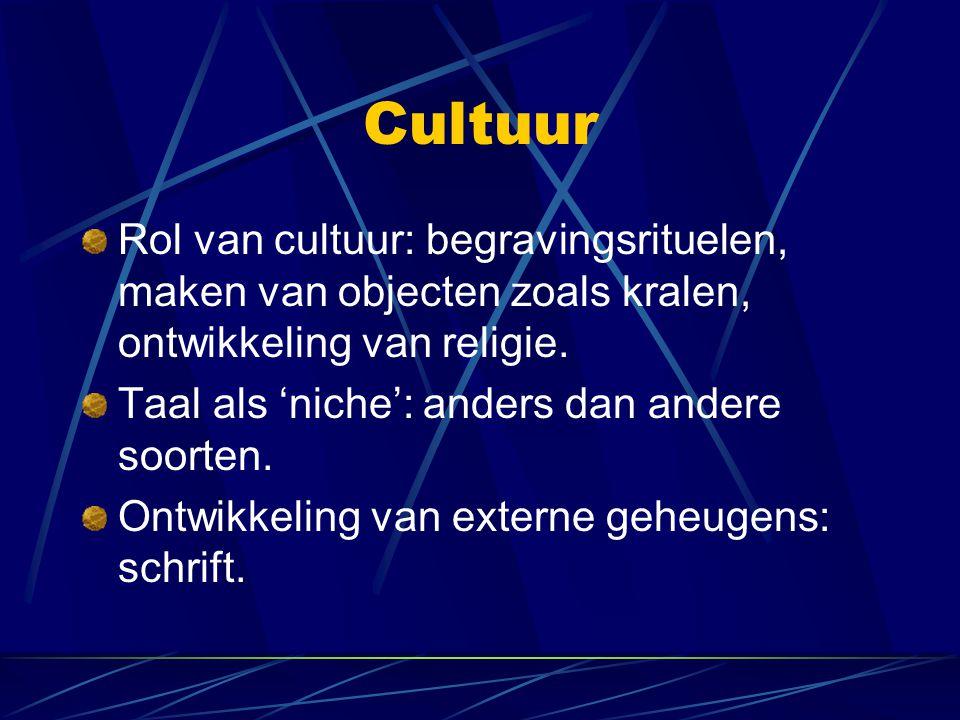 Cultuur Rol van cultuur: begravingsrituelen, maken van objecten zoals kralen, ontwikkeling van religie. Taal als 'niche': anders dan andere soorten. O