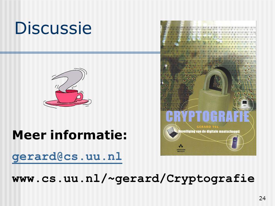 24 Discussie Meer informatie: gerard@cs.uu.nl www.cs.uu.nl/~gerard/Cryptografie