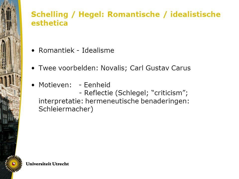 Schelling / Hegel: Romantische / idealistische esthetica Romantiek - Idealisme Twee voorbelden: Novalis; Carl Gustav Carus Motieven: - Eenheid - Refle