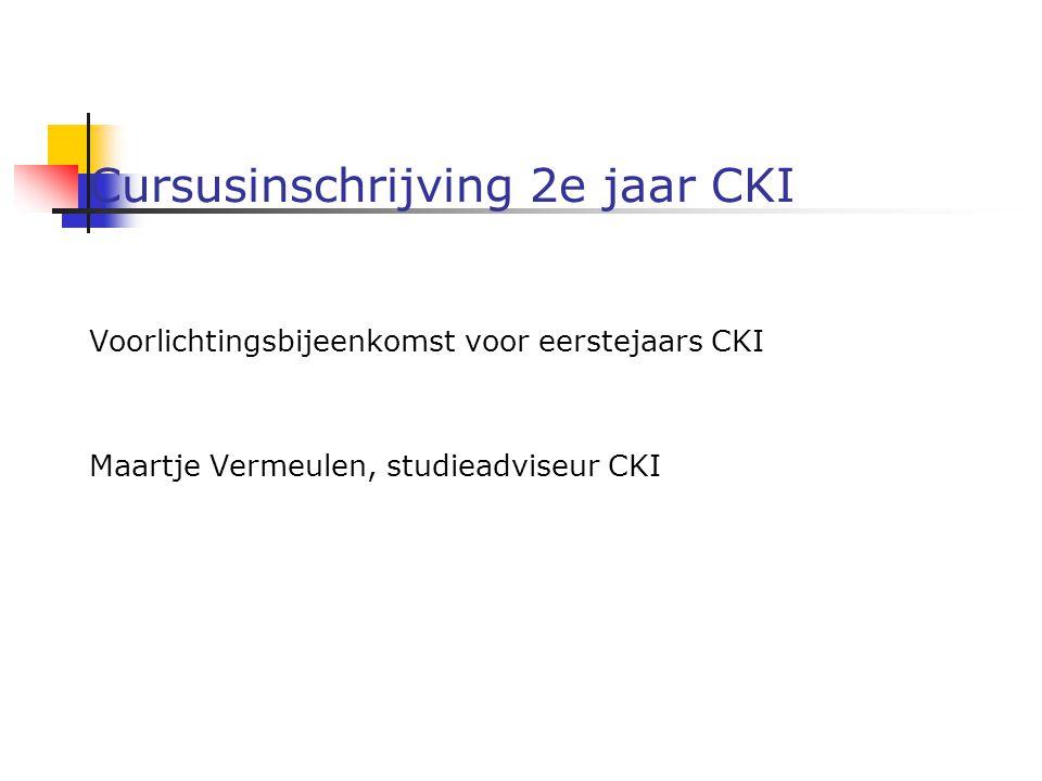 Cursusinschrijving 2e jaar CKI Voorlichtingsbijeenkomst voor eerstejaars CKI Maartje Vermeulen, studieadviseur CKI