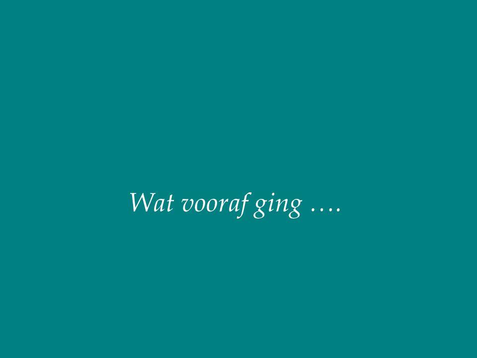 Wat vooraf ging ….