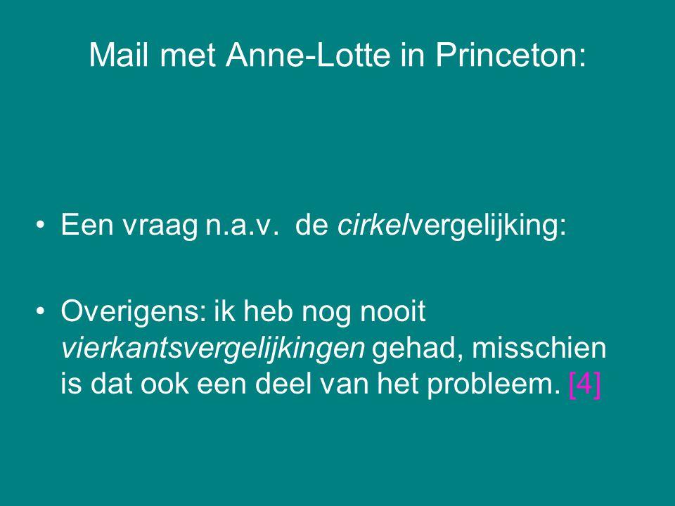 Mail met Anne-Lotte in Princeton: Een vraag n.a.v. de cirkelvergelijking: Overigens: ik heb nog nooit vierkantsvergelijkingen gehad, misschien is dat