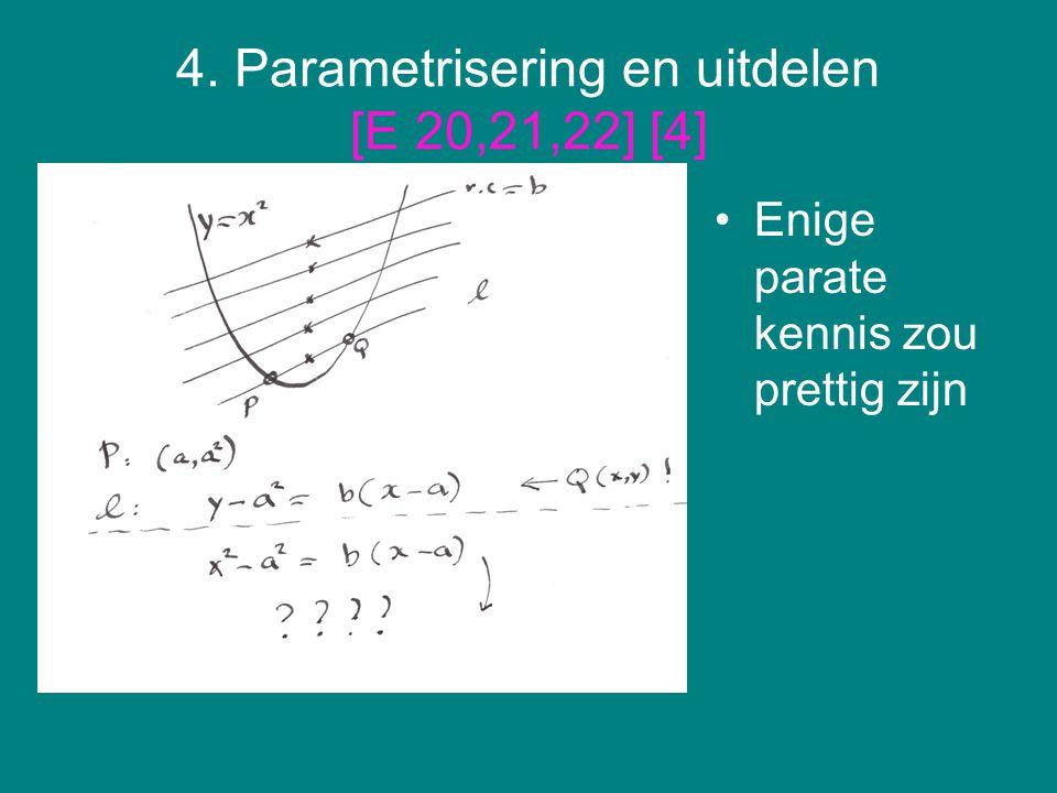 4. Parametrisering en uitdelen [E 20,21,22] [4] Enige parate kennis zou prettig zijn