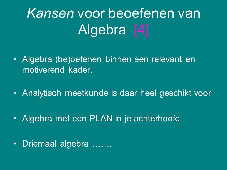 Kansen voor beoefenen van Algebra [4] Algebra (be)oefenen binnen een relevant en motiverend kader. Analytisch meetkunde is daar heel geschikt voor Alg