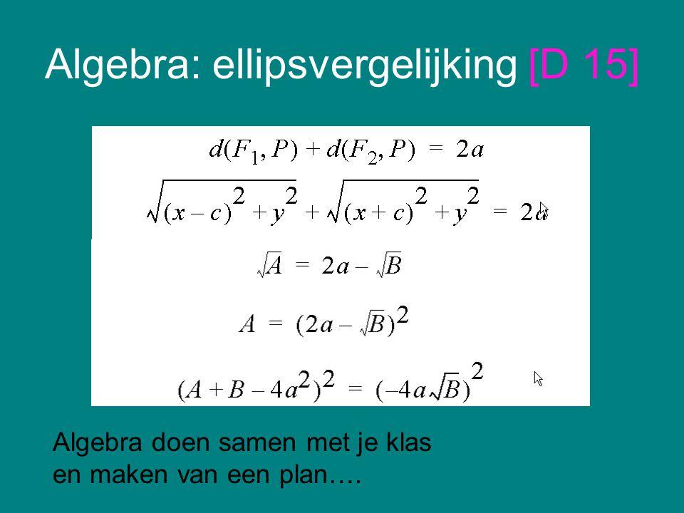 Algebra: ellipsvergelijking [D 15] Algebra doen samen met je klas en maken van een plan….