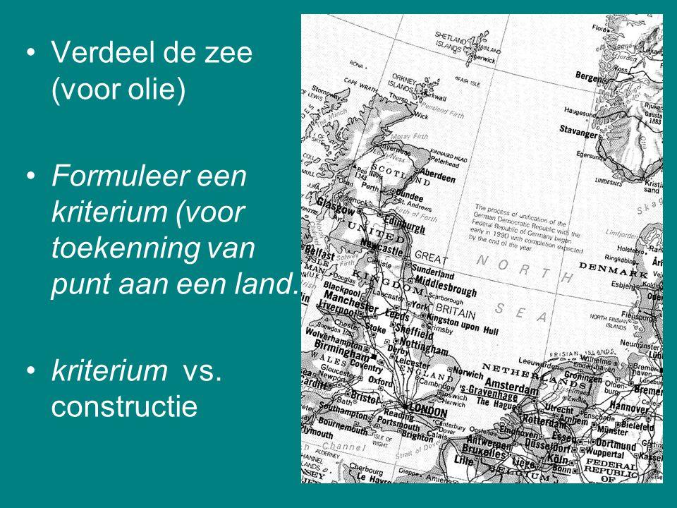 Verdeel de zee (voor olie) Formuleer een kriterium (voor toekenning van punt aan een land. kriterium vs. constructie