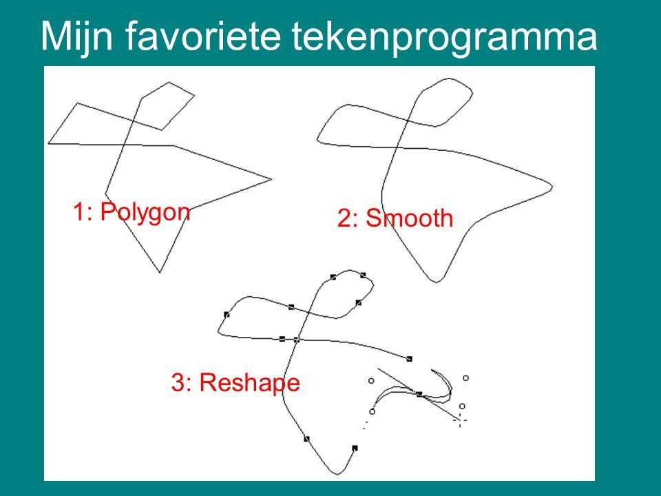 Mijn favoriete tekenprogramma 1: Polygon 2: Smooth 3: Reshape