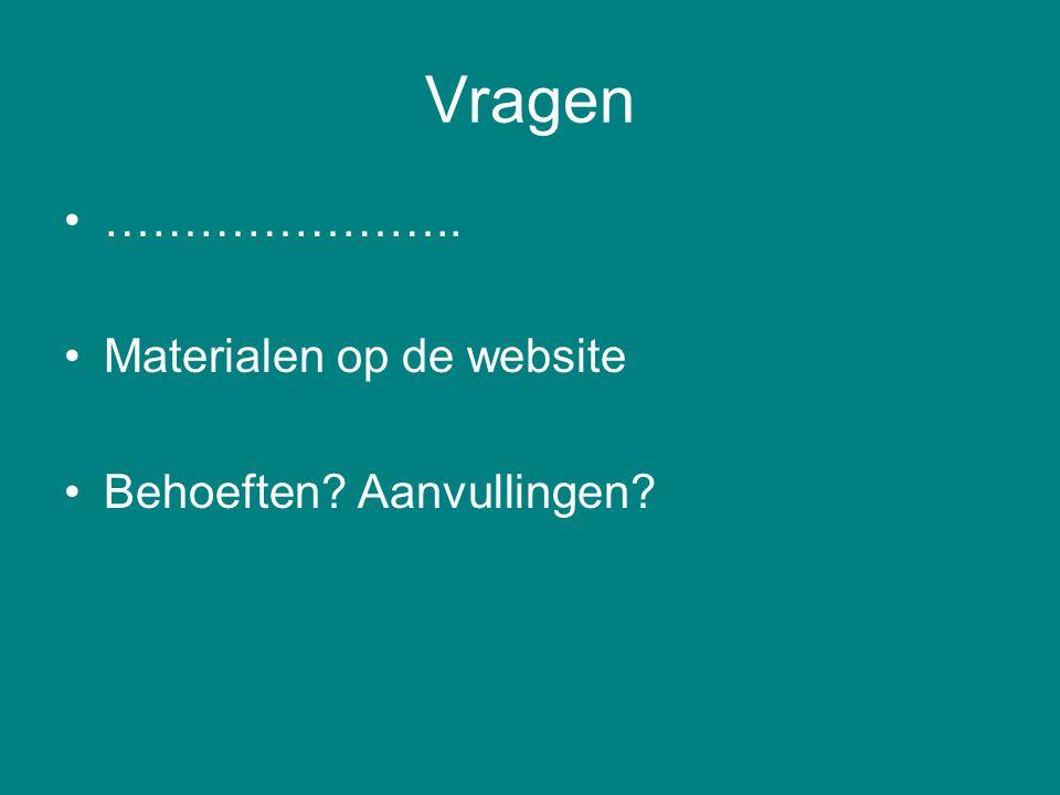 Vragen ………………….. Materialen op de website Behoeften? Aanvullingen?