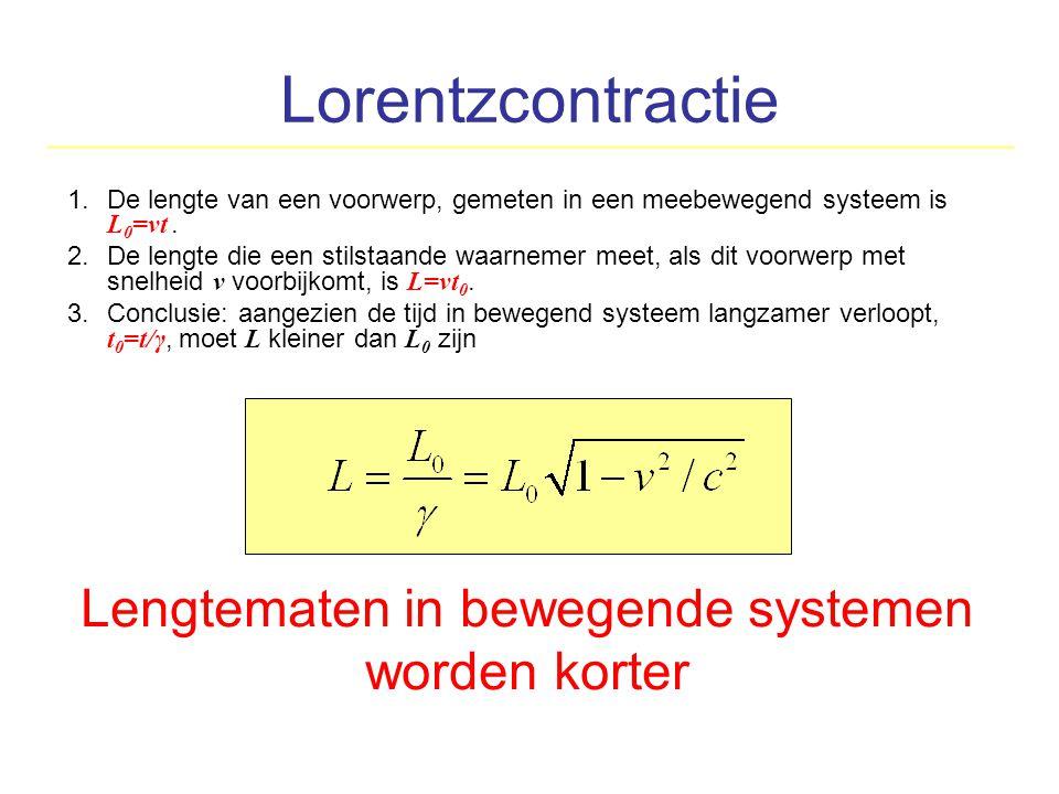 Lorentzcontractie 1.De lengte van een voorwerp, gemeten in een meebewegend systeem is L 0 =vt. 2.De lengte die een stilstaande waarnemer meet, als dit
