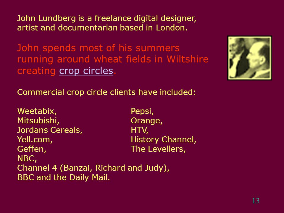 13 John Lundberg is a freelance digital designer, artist and documentarian based in London. John spends most of his summers running around wheat field