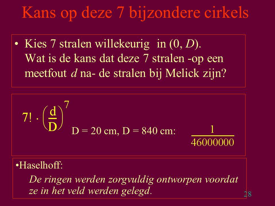 28 Kans op deze 7 bijzondere cirkels Kies 7 stralen willekeurig in (0, D). Wat is de kans dat deze 7 stralen -op een meetfout d na- de stralen bij Mel