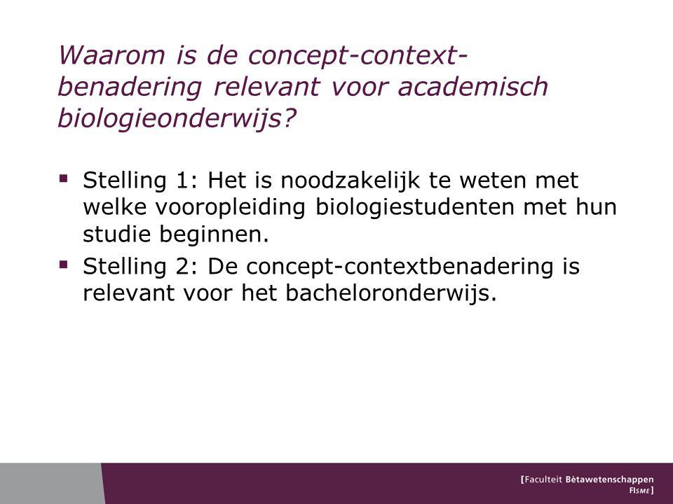 Waarom is de concept-context- benadering relevant voor academisch biologieonderwijs?  Stelling 1: Het is noodzakelijk te weten met welke vooropleidin