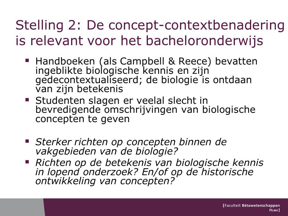 Stelling 2: De concept-contextbenadering is relevant voor het bacheloronderwijs  Handboeken (als Campbell & Reece) bevatten ingeblikte biologische ke