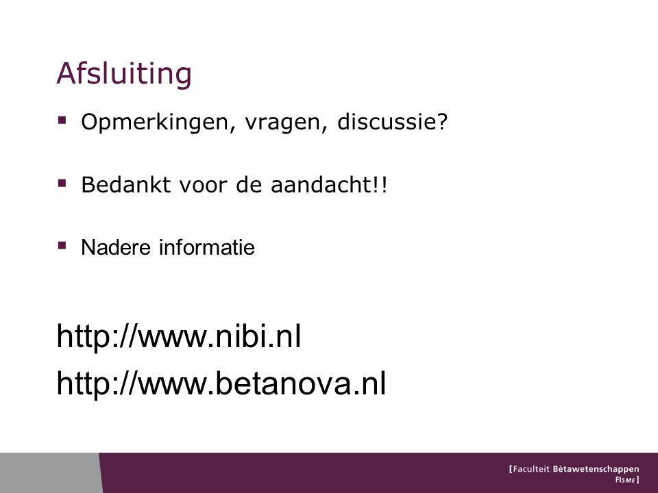 Afsluiting  Opmerkingen, vragen, discussie?  Bedankt voor de aandacht!!  Nadere informatie http://www.nibi.nl http://www.betanova.nl