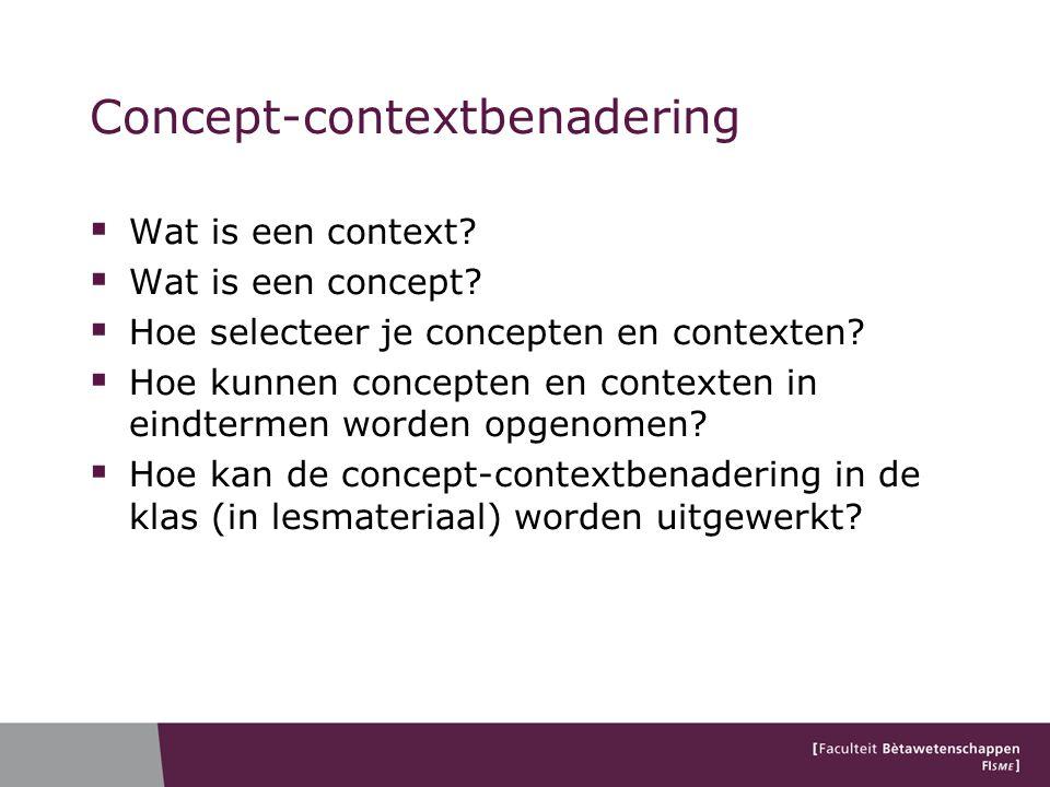 Concept-contextbenadering  Wat is een context?  Wat is een concept?  Hoe selecteer je concepten en contexten?  Hoe kunnen concepten en contexten i