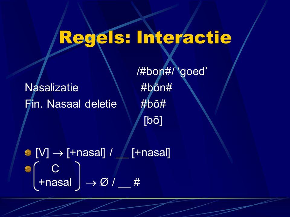 Regels: Interactie /#bon#/ 'goed' Nasalizatie#bõn# Fin.