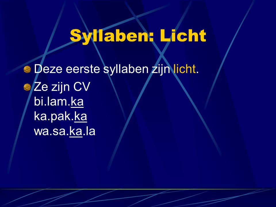 Syllaben: Licht Deze eerste syllaben zijn licht. Ze zijn CV bi.lam.ka ka.pak.ka wa.sa.ka.la