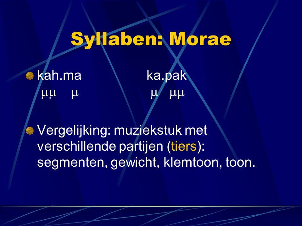 Syllaben: Morae kah.maka.pak     Vergelijking: muziekstuk met verschillende partijen (tiers): segmenten, gewicht, klemtoon, toon.