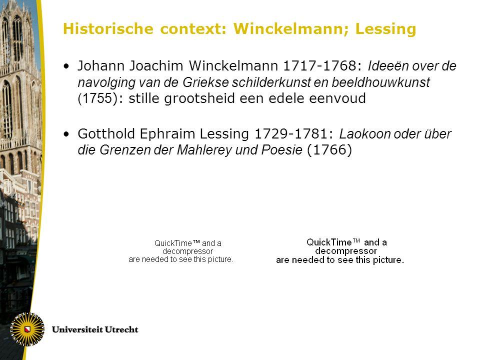 Historische context: Winckelmann; Lessing Johann Joachim Winckelmann 1717-1768: Ideeën over de navolging van de Griekse schilderkunst en beeldhouwkunst (1755 ): stille grootsheid een edele eenvoud Gotthold Ephraim Lessing 1729-1781: Laokoon oder über die Grenzen der Mahlerey und Poesie (1766)
