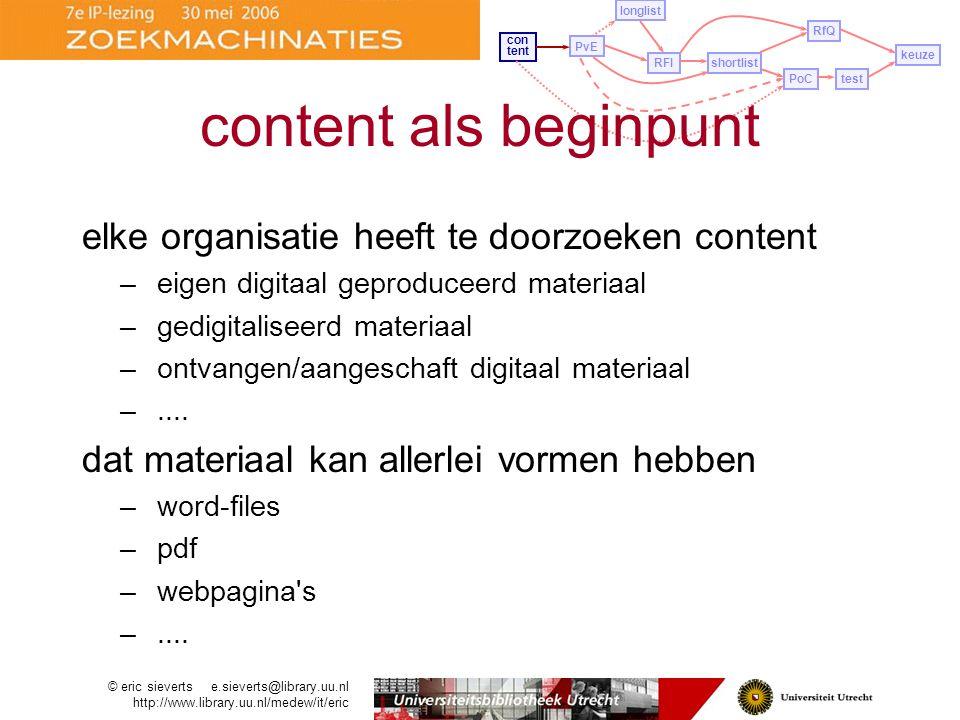PvE longlist con tent RFIshortlist PoCtest RfQ keuze elke organisatie heeft te doorzoeken content –eigen digitaal geproduceerd materiaal –gedigitaliseerd materiaal –ontvangen/aangeschaft digitaal materiaal –....