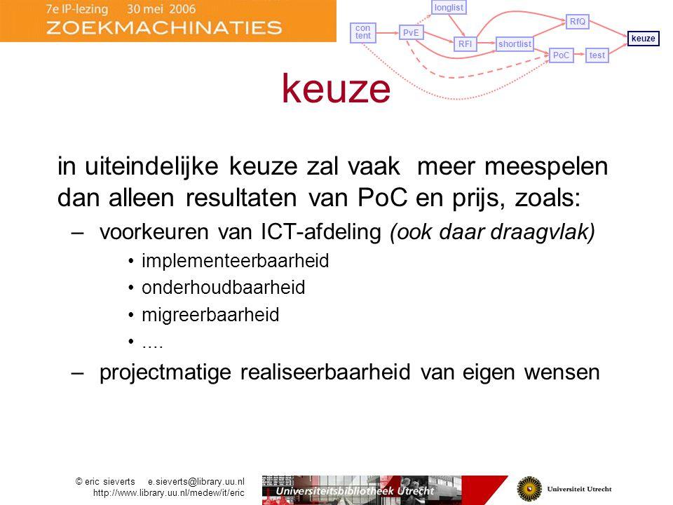 in uiteindelijke keuze zal vaak meer meespelen dan alleen resultaten van PoC en prijs, zoals: –voorkeuren van ICT-afdeling (ook daar draagvlak) implementeerbaarheid onderhoudbaarheid migreerbaarheid....
