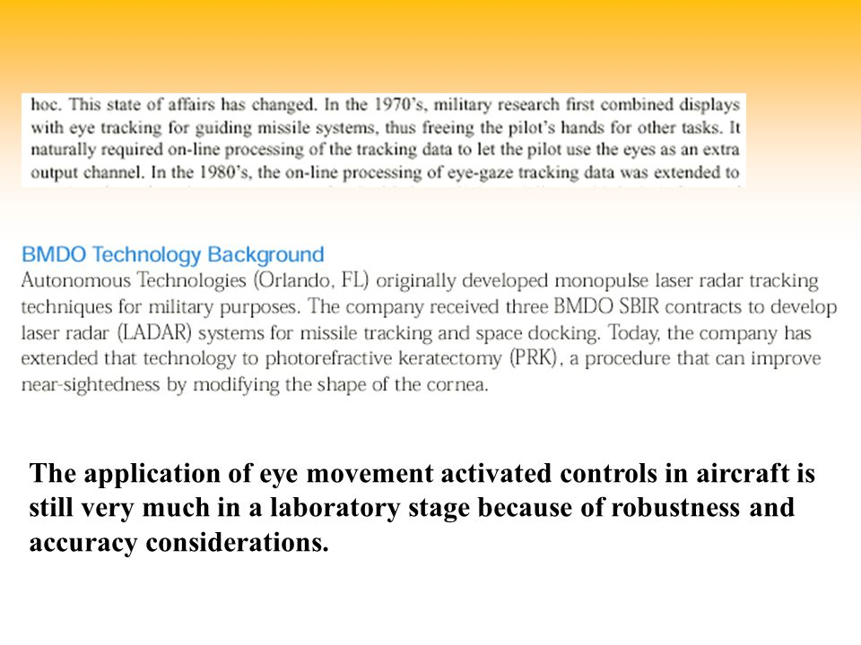 The application of eye movement activated controls in aircraft is still very much in a laboratory stage because of robustness and accuracy considerati