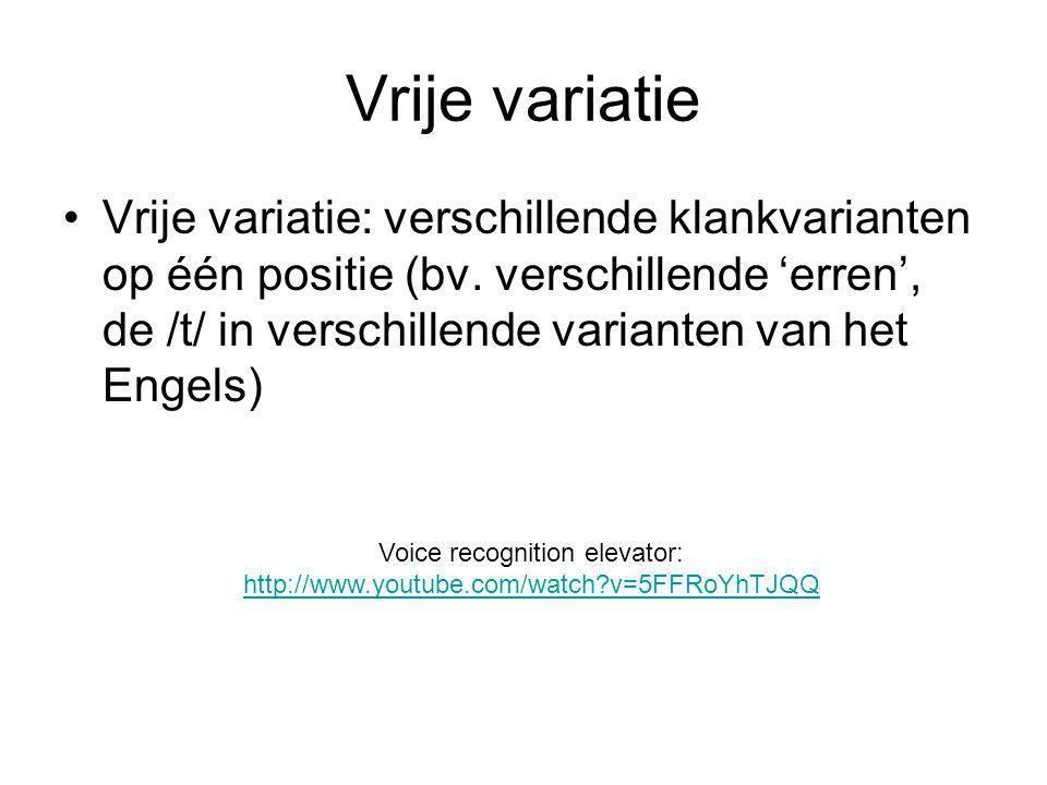 Vrije variatie Vrije variatie: verschillende klankvarianten op één positie (bv.