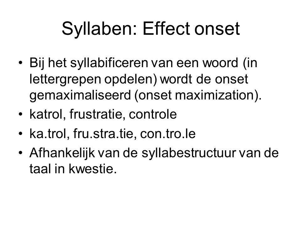 Syllaben: Effect onset Bij het syllabificeren van een woord (in lettergrepen opdelen) wordt de onset gemaximaliseerd (onset maximization).