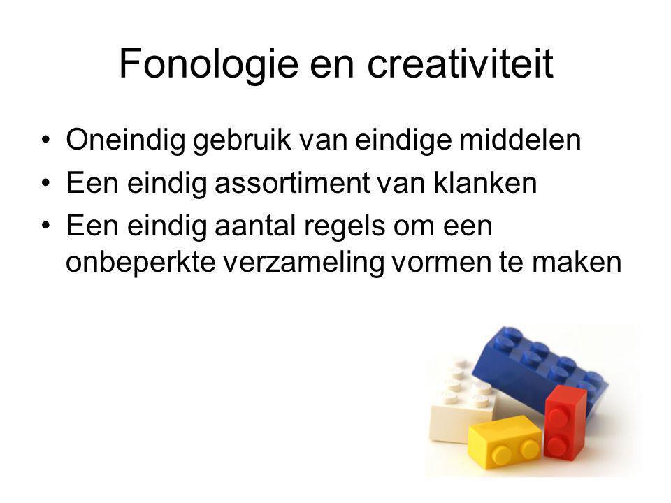 Fonologie en creativiteit Oneindig gebruik van eindige middelen Een eindig assortiment van klanken Een eindig aantal regels om een onbeperkte verzameling vormen te maken