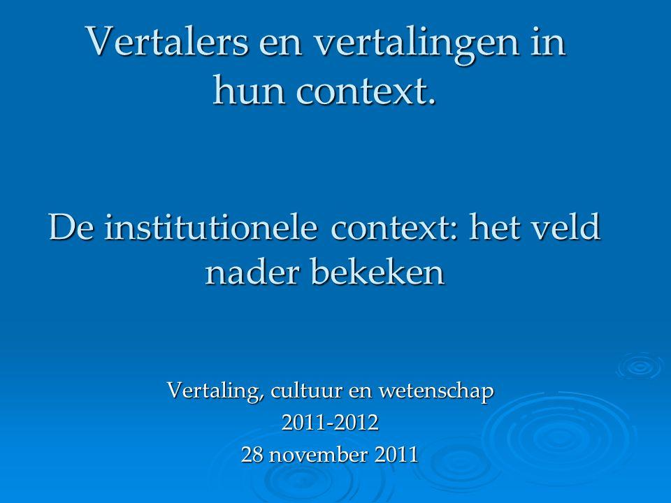 VCW: De institutionele context Veldtheorie  Toepassing op vertaling rekrutering – hoe word je vertaler.