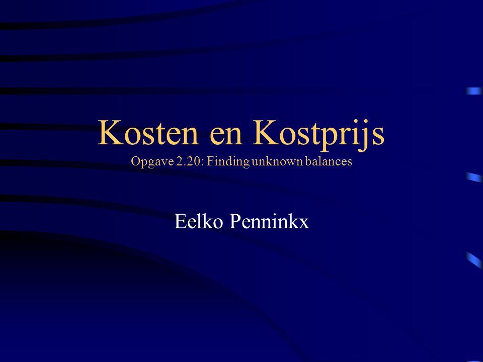 Kosten en Kostprijs Opgave 2.20: Finding unknown balances Eelko Penninkx