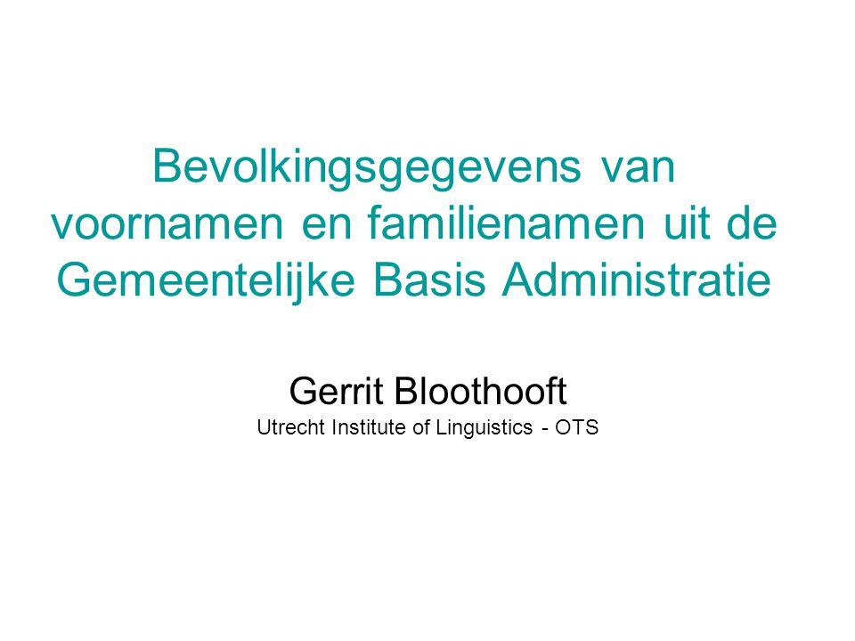 Bevolkingsgegevens van voornamen en familienamen uit de Gemeentelijke Basis Administratie Gerrit Bloothooft Utrecht Institute of Linguistics - OTS