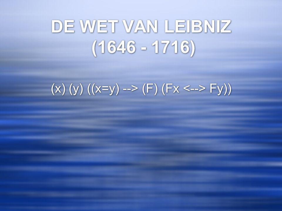 DE WET VAN LEIBNIZ (1646 - 1716) (x) (y) ((x=y) --> (F) (Fx Fy))